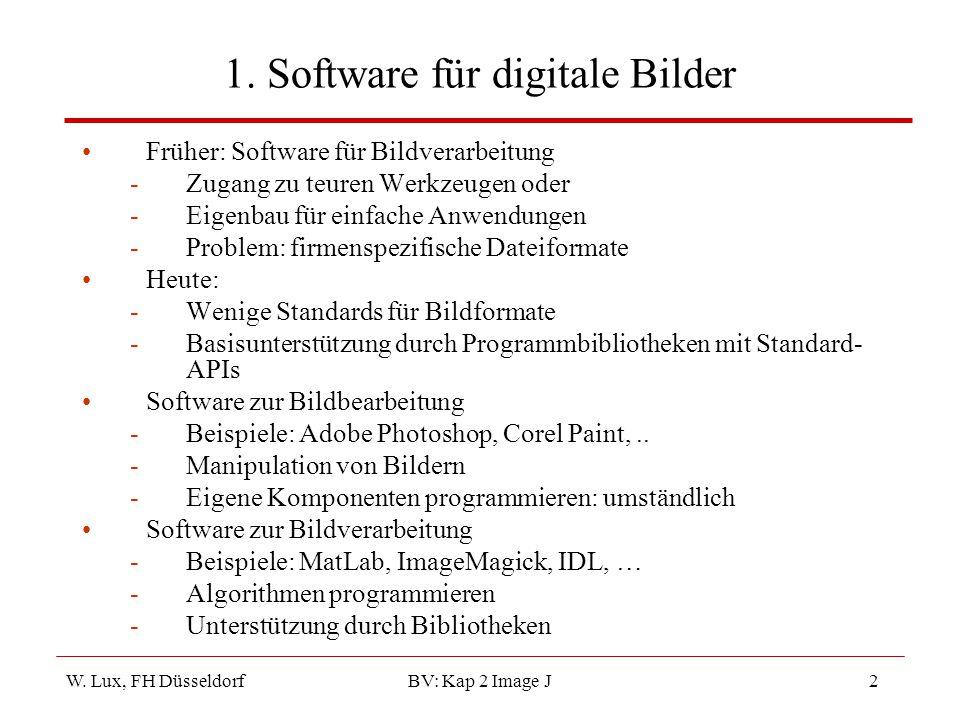 W. Lux, FH Düsseldorf BV: Kap 2 Image J2 1. Software für digitale Bilder Früher: Software für Bildverarbeitung -Zugang zu teuren Werkzeugen oder -Eige