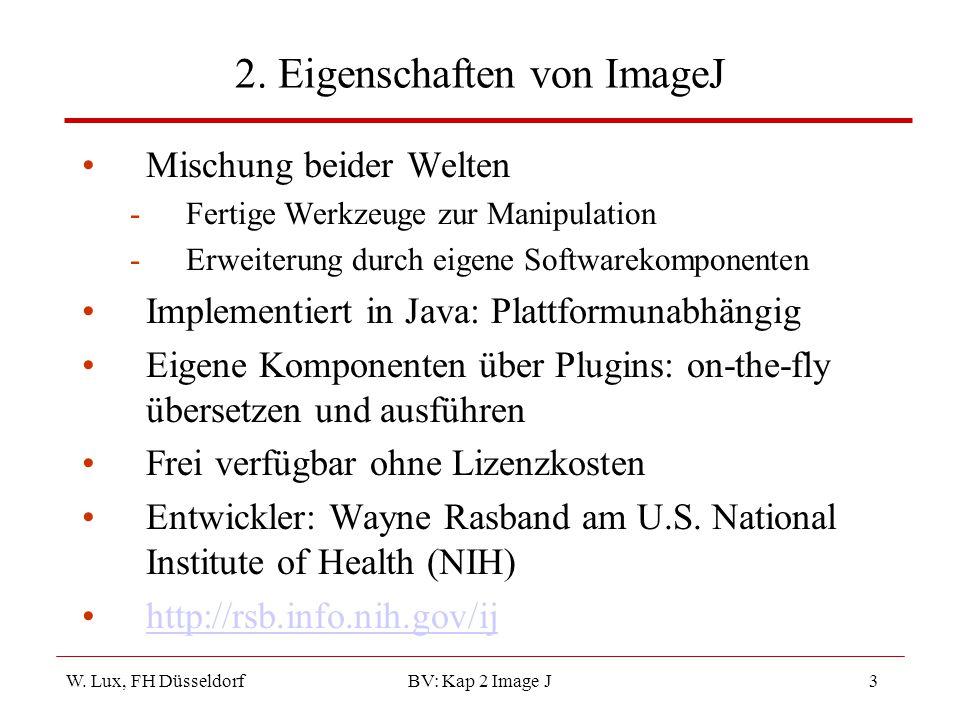 W. Lux, FH Düsseldorf BV: Kap 2 Image J3 2. Eigenschaften von ImageJ Mischung beider Welten -Fertige Werkzeuge zur Manipulation -Erweiterung durch eig