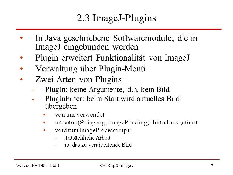 W. Lux, FH Düsseldorf BV: Kap 2 Image J7 2.3 ImageJ-Plugins In Java geschriebene Softwaremodule, die in ImageJ eingebunden werden Plugin erweitert Fun