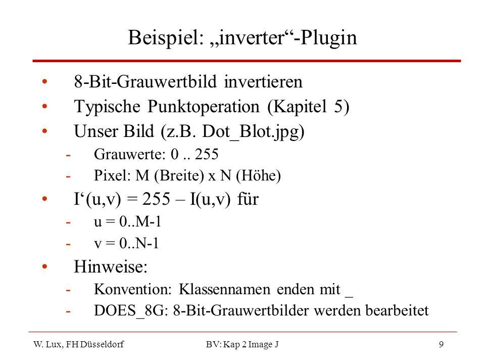 """W. Lux, FH Düsseldorf BV: Kap 2 Image J9 Beispiel: """"inverter""""-Plugin 8-Bit-Grauwertbild invertieren Typische Punktoperation (Kapitel 5) Unser Bild (z."""