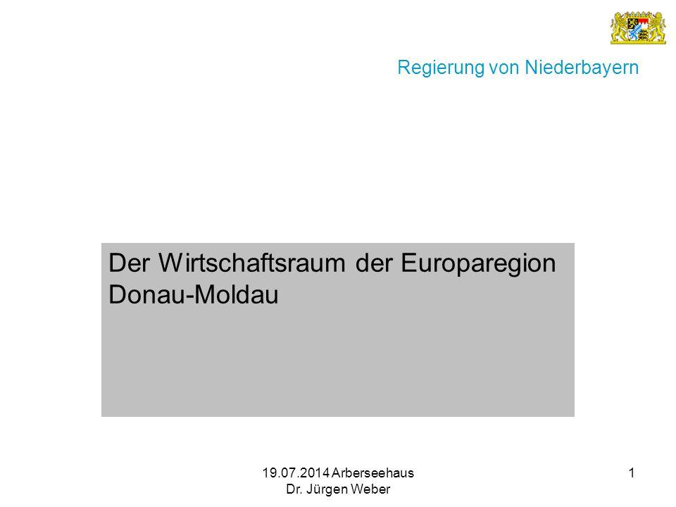 19.07.2014 Arberseehaus Dr. Jürgen Weber 1 Regierung von Niederbayern Der Wirtschaftsraum der Europaregion Donau-Moldau