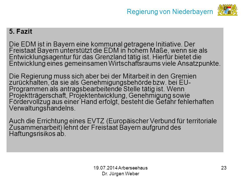 19.07.2014 Arberseehaus Dr. Jürgen Weber 23 Regierung von Niederbayern 5. Fazit Die EDM ist in Bayern eine kommunal getragene Initiative. Der Freistaa