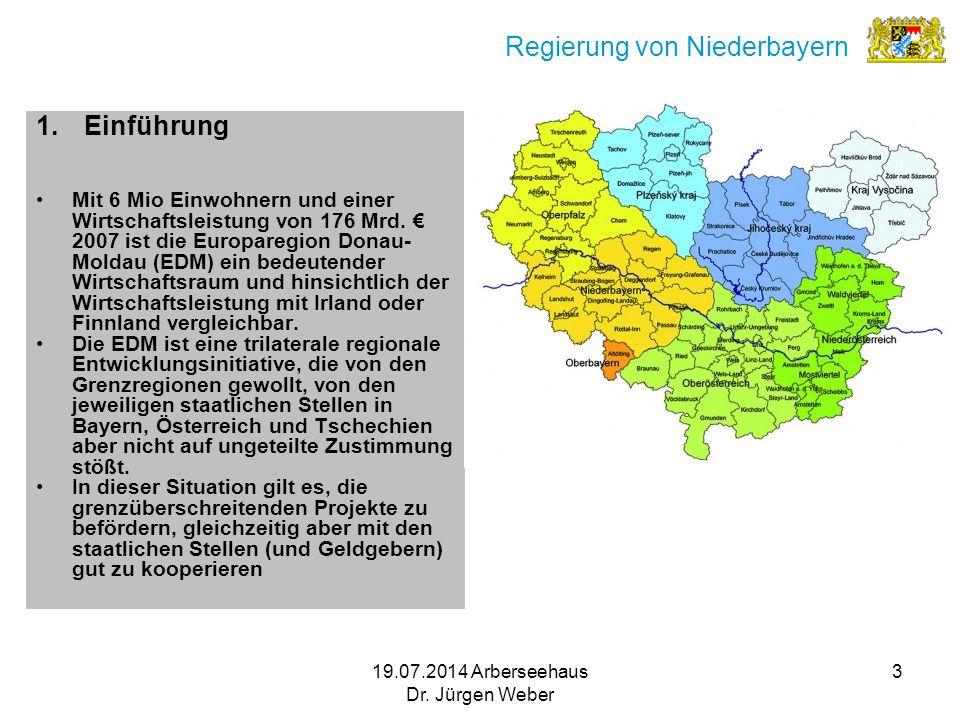19.07.2014 Arberseehaus Dr. Jürgen Weber 3 Regierung von Niederbayern 1.Einführung Mit 6 Mio Einwohnern und einer Wirtschaftsleistung von 176 Mrd. € 2