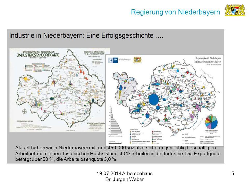 19.07.2014 Arberseehaus Dr. Jürgen Weber 5 Regierung von Niederbayern Aktuell haben wir in Niederbayern mit rund 450.000 sozialversicherungspflichtig