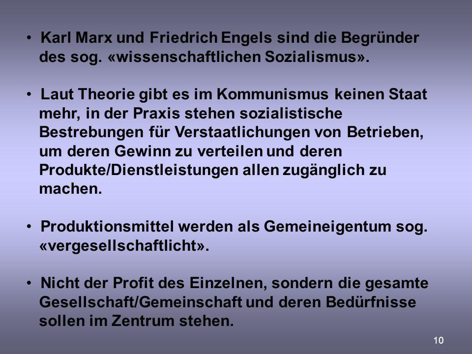 10 Karl Marx und Friedrich Engels sind die Begründer des sog. «wissenschaftlichen Sozialismus». Laut Theorie gibt es im Kommunismus keinen Staat mehr,