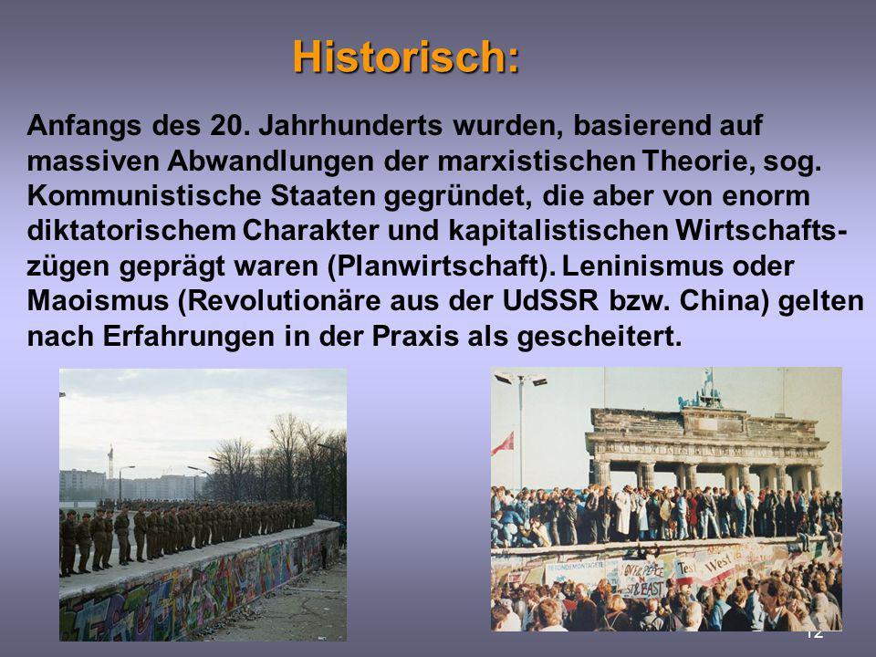 Historisch: 12 Anfangs des 20. Jahrhunderts wurden, basierend auf massiven Abwandlungen der marxistischen Theorie, sog. Kommunistische Staaten gegründ