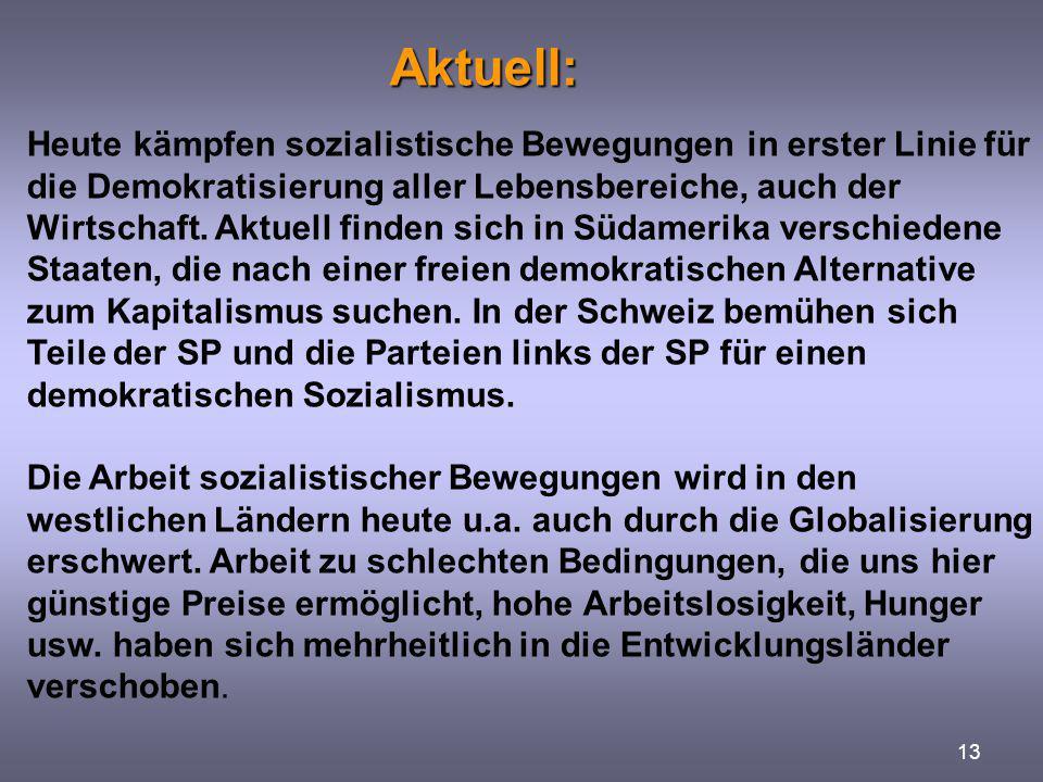 Aktuell: 13 Heute kämpfen sozialistische Bewegungen in erster Linie für die Demokratisierung aller Lebensbereiche, auch der Wirtschaft. Aktuell finden