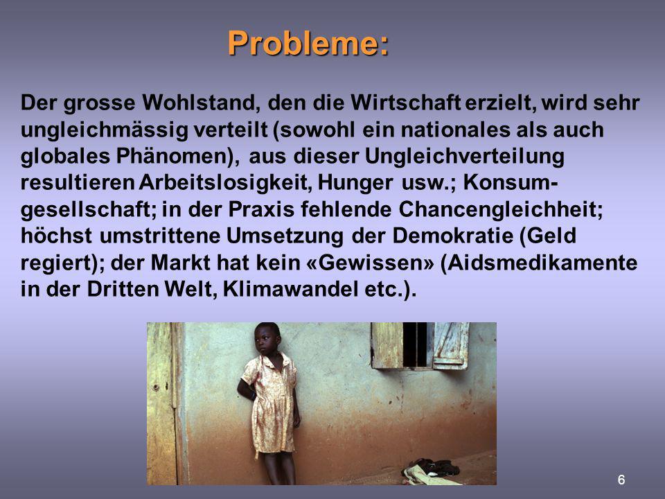 Probleme: 6 Der grosse Wohlstand, den die Wirtschaft erzielt, wird sehr ungleichmässig verteilt (sowohl ein nationales als auch globales Phänomen), au