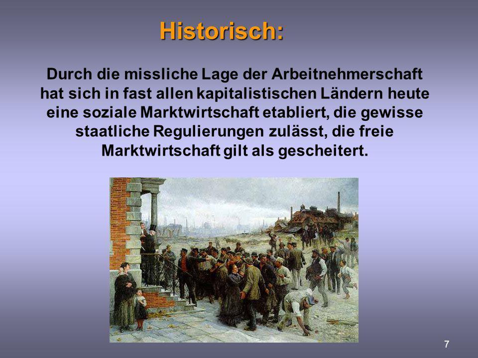 Historisch: 7 Durch die missliche Lage der Arbeitnehmerschaft hat sich in fast allen kapitalistischen Ländern heute eine soziale Marktwirtschaft etabl