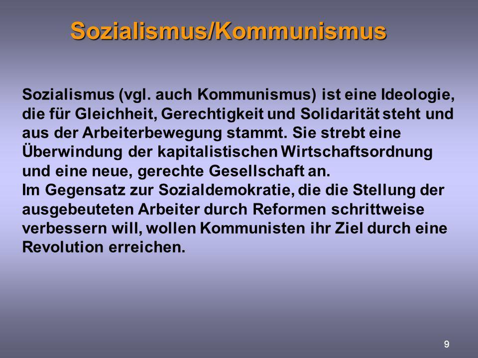Sozialismus/Kommunismus Sozialismus/Kommunismus 9 Sozialismus (vgl. auch Kommunismus) ist eine Ideologie, die für Gleichheit, Gerechtigkeit und Solida