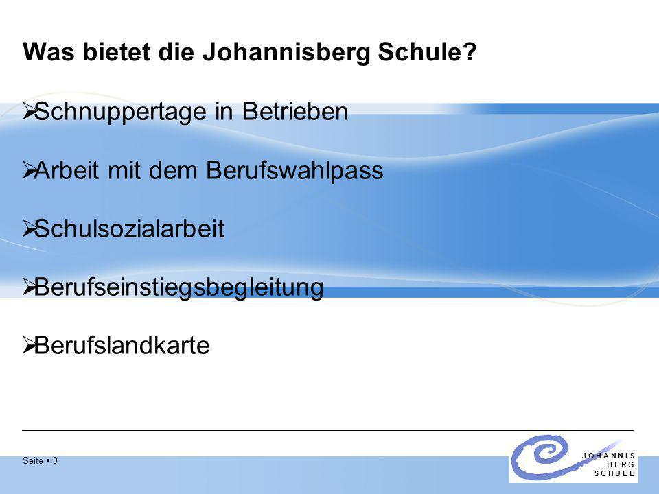 Seite  3 J O H A N N I S B E R G S C H U L E Was bietet die Johannisberg Schule?  Schnuppertage in Betrieben  Arbeit mit dem Berufswahlpass  Schul