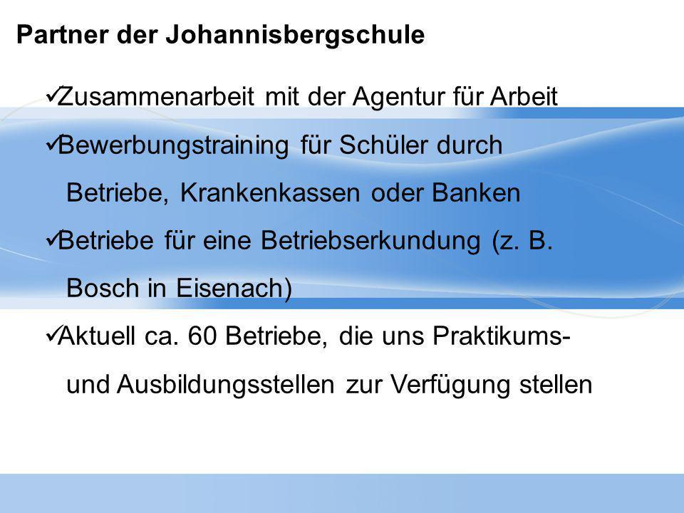 Partner der Johannisbergschule Zusammenarbeit mit der Agentur für Arbeit Bewerbungstraining für Schüler durch Betriebe, Krankenkassen oder Banken Betr