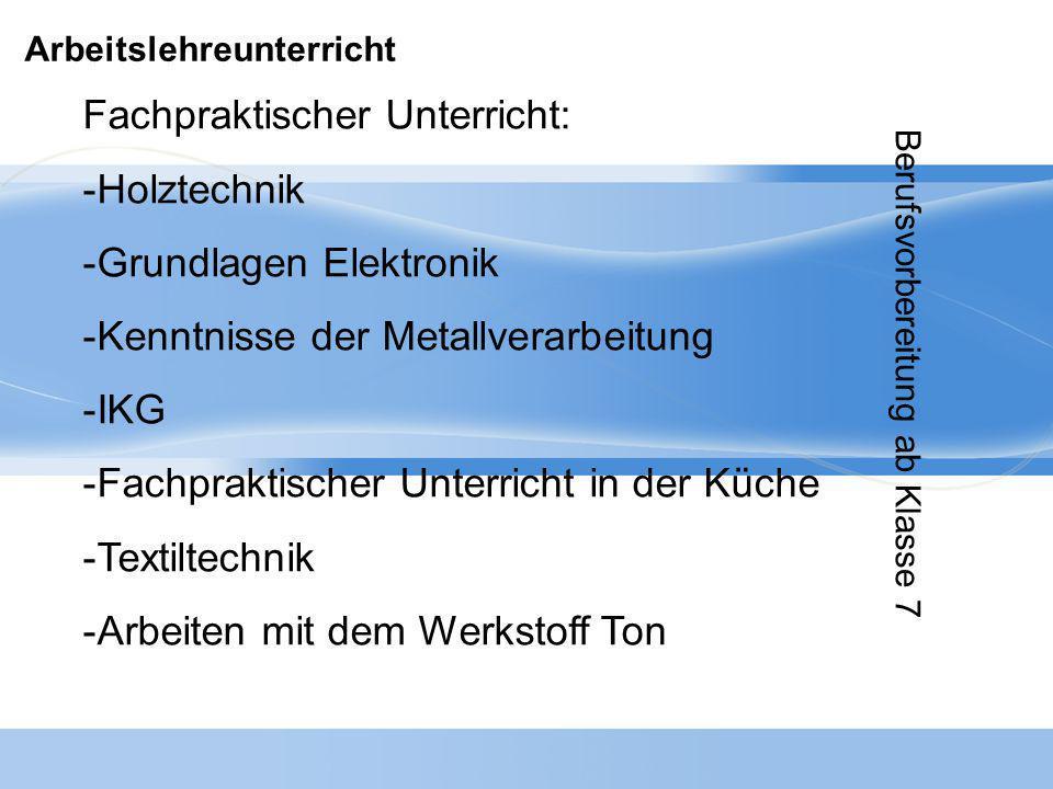 Arbeitslehreunterricht Fachpraktischer Unterricht: -Holztechnik -Grundlagen Elektronik -Kenntnisse der Metallverarbeitung -IKG -Fachpraktischer Unterr