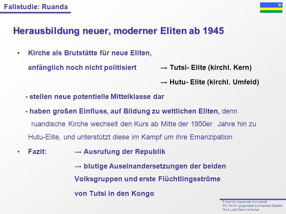 Fallstudie: Ruanda Friedrich-Alexander Universität PS: Politik gegenüber schwachen Staaten Nina Lutz/ Sabrina Kumar Herausbildung neuer, moderner Elit
