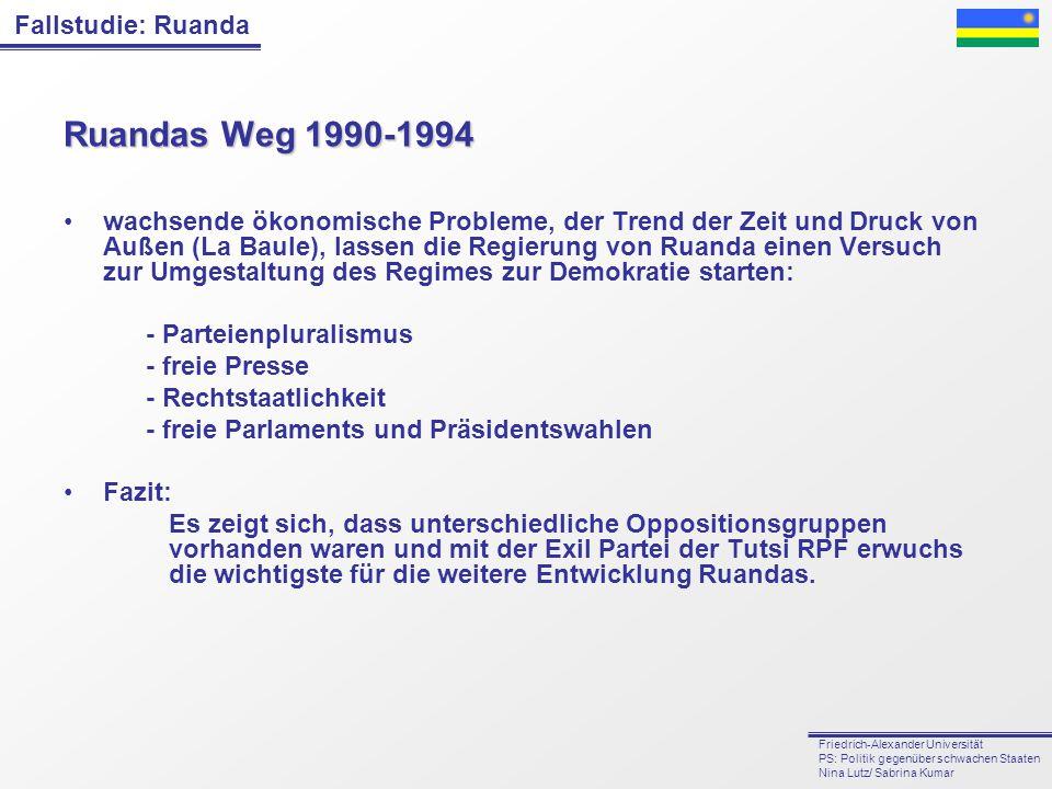 Fallstudie: Ruanda Friedrich-Alexander Universität PS: Politik gegenüber schwachen Staaten Nina Lutz/ Sabrina Kumar Ruandas Weg 1990-1994 wachsende ök