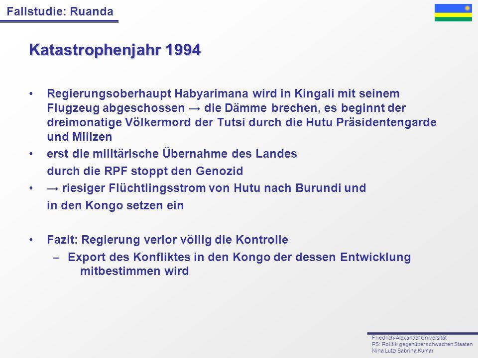 Fallstudie: Ruanda Friedrich-Alexander Universität PS: Politik gegenüber schwachen Staaten Nina Lutz/ Sabrina Kumar Katastrophenjahr 1994 Regierungsob