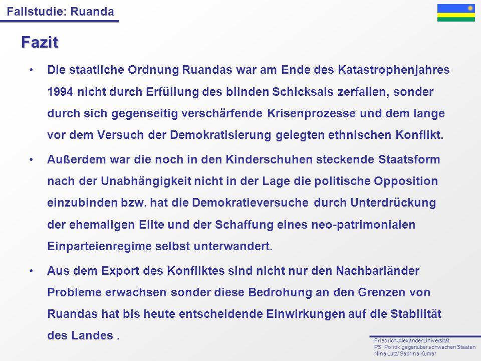 Fallstudie: Ruanda Friedrich-Alexander Universität PS: Politik gegenüber schwachen Staaten Nina Lutz/ Sabrina Kumar Fazit Die staatliche Ordnung Ruand