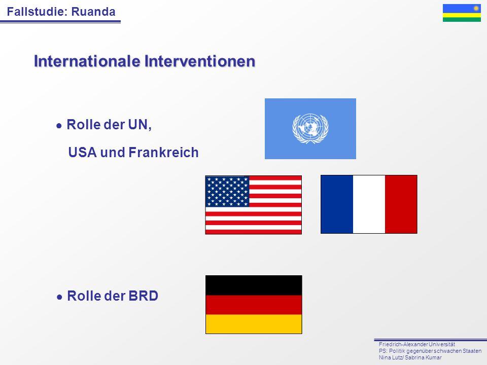 Fallstudie: Ruanda Friedrich-Alexander Universität PS: Politik gegenüber schwachen Staaten Nina Lutz/ Sabrina Kumar Internationale Interventionen ● Ro