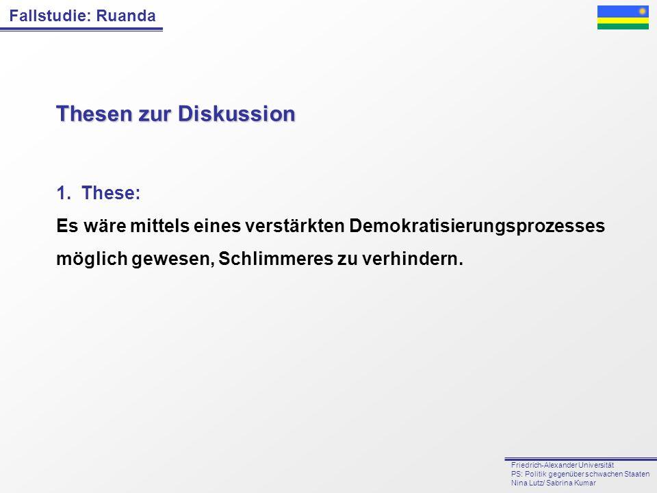 Fallstudie: Ruanda Friedrich-Alexander Universität PS: Politik gegenüber schwachen Staaten Nina Lutz/ Sabrina Kumar Thesen zur Diskussion 1.These: Es