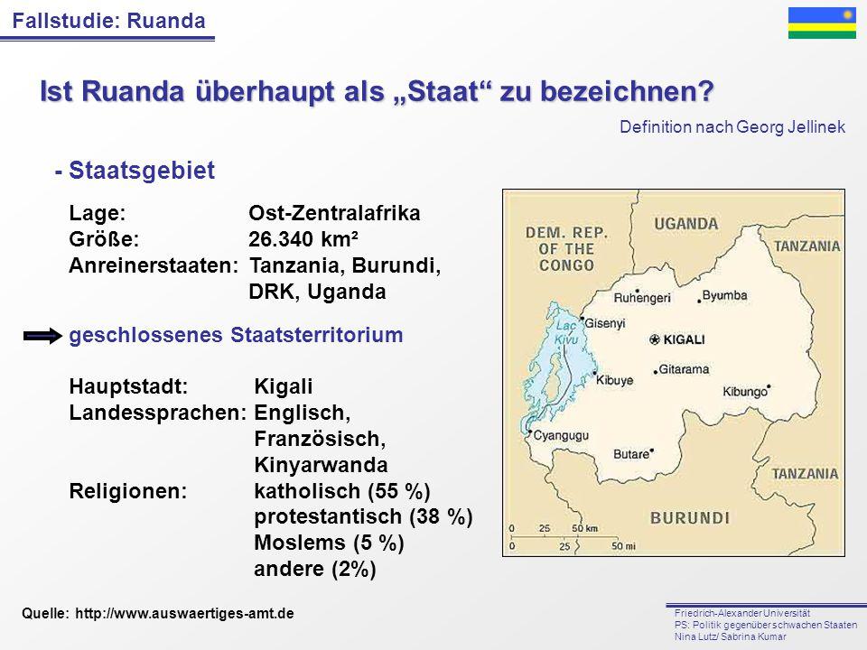"""Fallstudie: Ruanda Friedrich-Alexander Universität PS: Politik gegenüber schwachen Staaten Nina Lutz/ Sabrina Kumar Ist Ruanda überhaupt als """"Staat"""" z"""