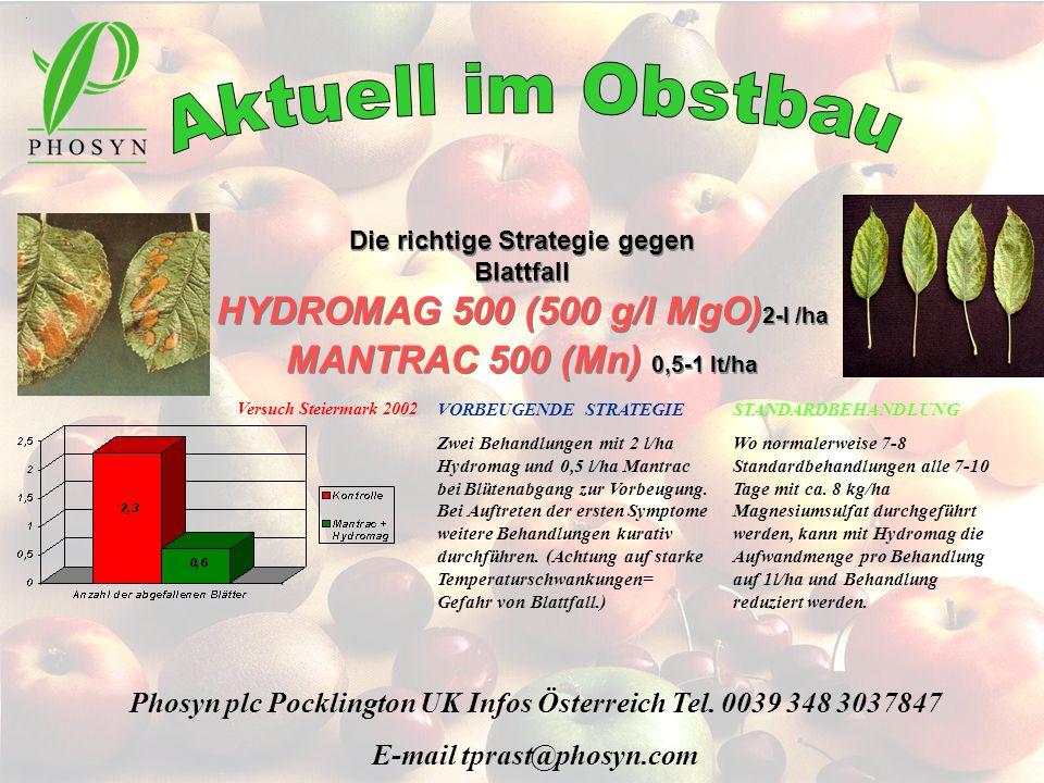 Die richtige Strategie gegen Blattfall HYDROMAG 500 (500 g/l MgO) 2-l /ha MANTRAC 500 (Mn) 0,5-1 lt/ha Phosyn plc Pocklington UK Infos Österreich Tel.
