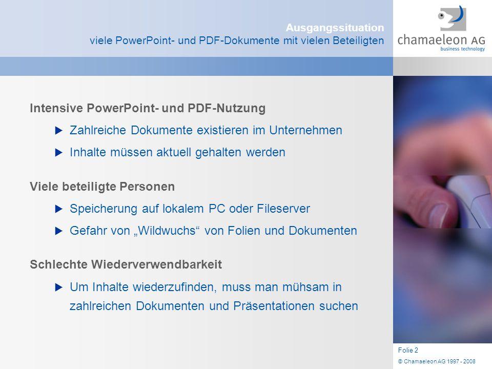 © Chamaeleon AG 1997 - 2008 Folie 13 Fazit ein starkes Werkzeug für Ihre Präsentationen  Mit dem SlideServer stehen zu jedem Zeitpunkt an jedem Ort der Welt alle im Unternehmen vorhandenen Präsentationen und PDF Dokumente zur Verfügung, ...