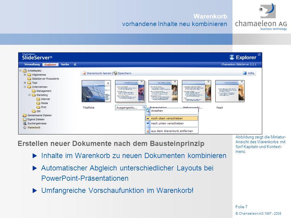 © Chamaeleon AG 1997 - 2008 Folie 7 Warenkorb vorhandene Inhalte neu kombinieren Erstellen neuer Dokumente nach dem Bausteinprinzip  Inhalte im Waren