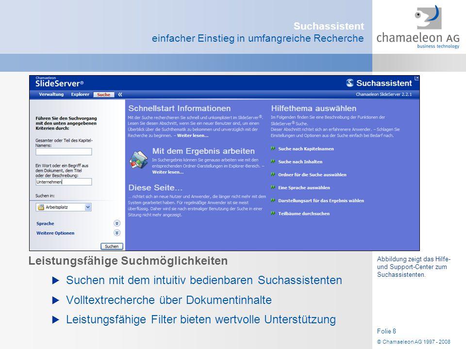 © Chamaeleon AG 1997 - 2008 Folie 8 Suchassistent einfacher Einstieg in umfangreiche Recherche Leistungsfähige Suchmöglichkeiten  Suchen mit dem intu