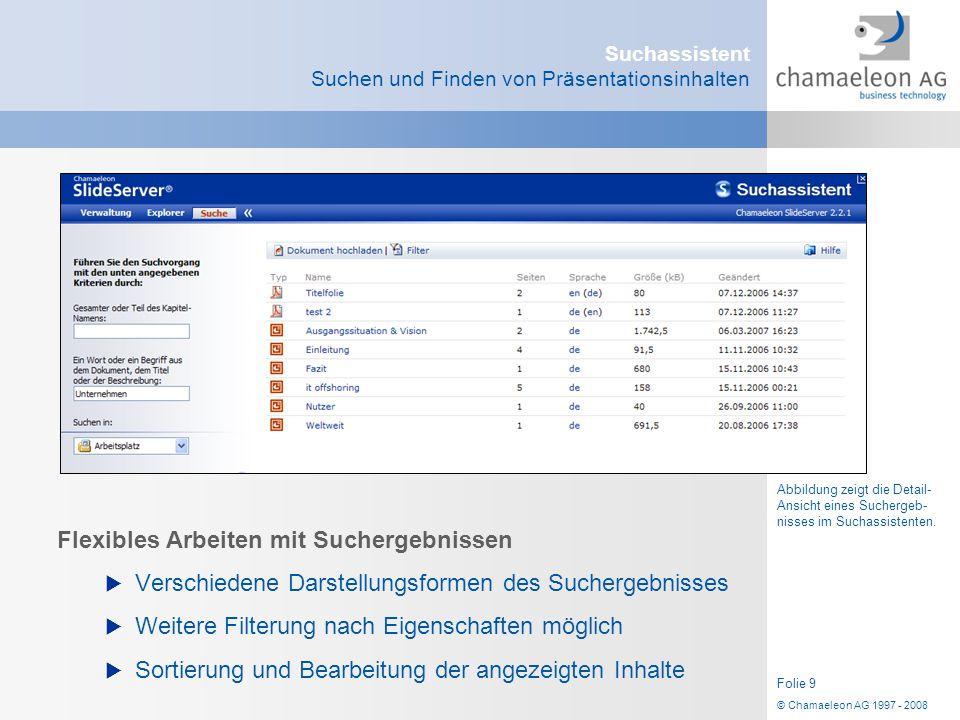 © Chamaeleon AG 1997 - 2008 Folie 9 Suchassistent Suchen und Finden von Präsentationsinhalten Flexibles Arbeiten mit Suchergebnissen  Verschiedene Da