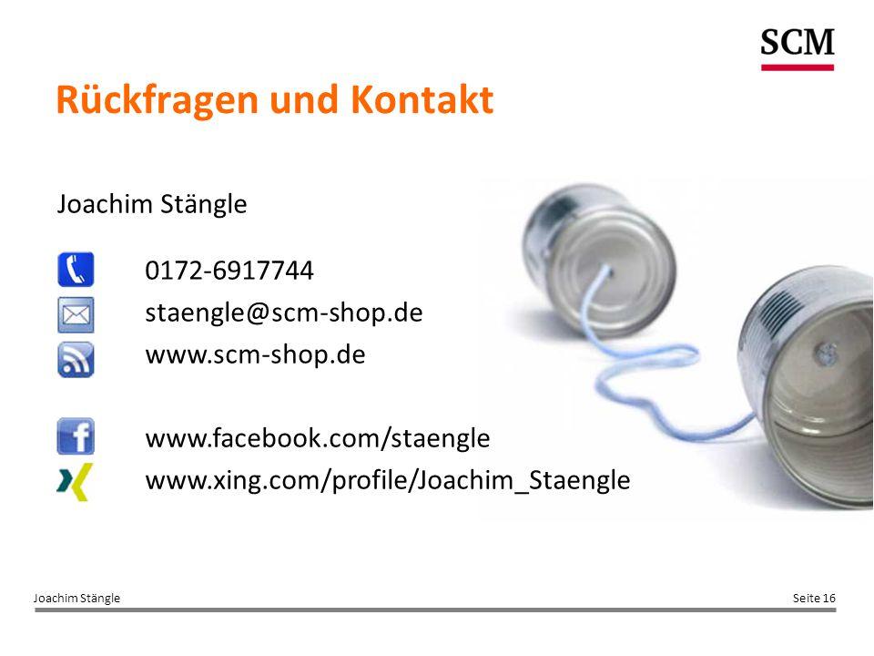 Seite 16Joachim Stängle 0172-6917744 staengle@scm-shop.de www.scm-shop.de www.facebook.com/staengle www.xing.com/profile/Joachim_Staengle Rückfragen u