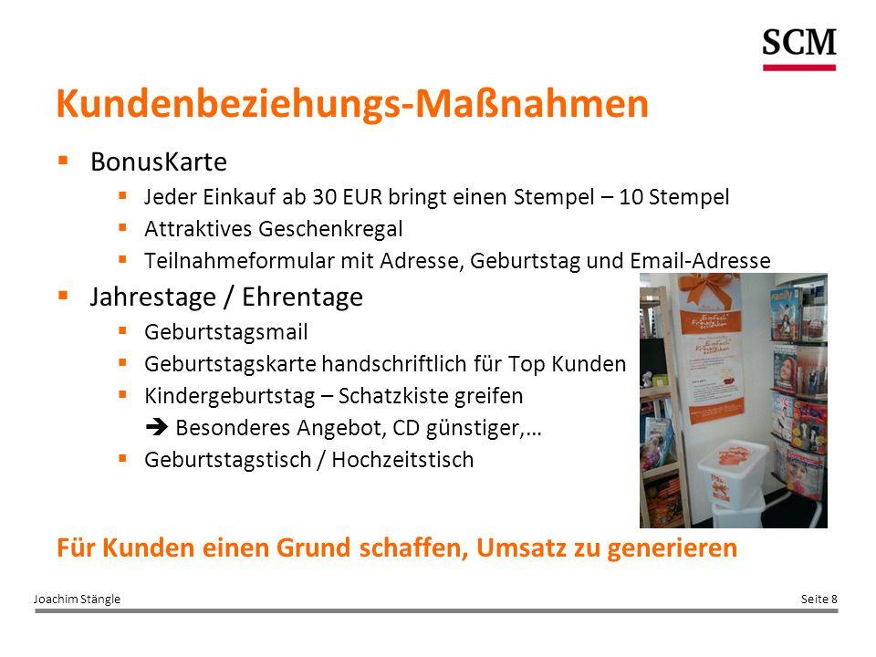 Seite 8Joachim Stängle Kundenbeziehungs-Maßnahmen  BonusKarte  Jeder Einkauf ab 30 EUR bringt einen Stempel – 10 Stempel  Attraktives Geschenkregal