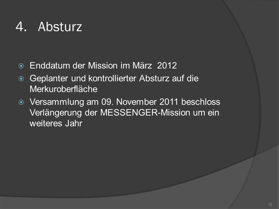 4.Absturz  Enddatum der Mission im März 2012  Geplanter und kontrollierter Absturz auf die Merkuroberfläche  Versammlung am 09. November 2011 besch