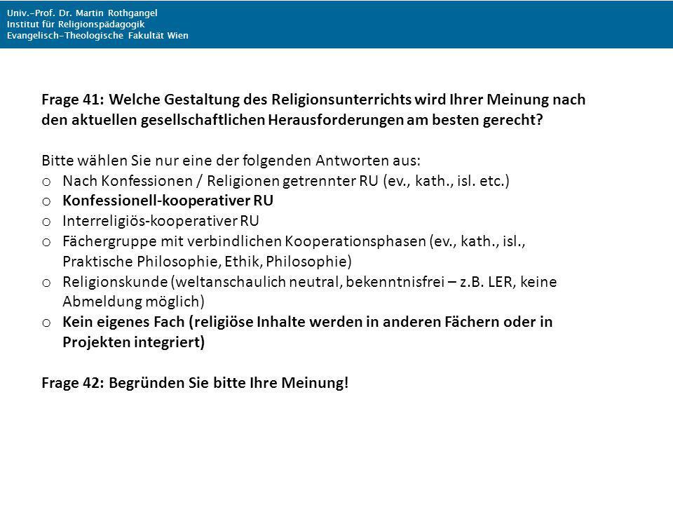 Univ.-Prof. Dr. Martin Rothgangel Institut für Religionspädagogik Evangelisch-Theologische Fakultät Wien Frage 41: Welche Gestaltung des Religionsunte