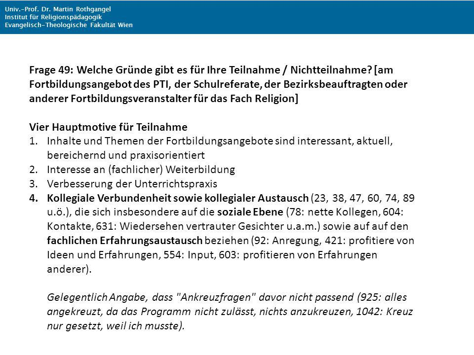Univ.-Prof. Dr. Martin Rothgangel Institut für Religionspädagogik Evangelisch-Theologische Fakultät Wien Frage 49: Welche Gründe gibt es für Ihre Teil
