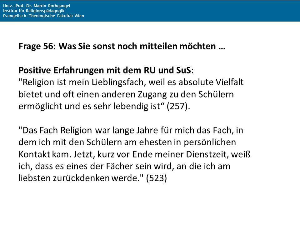 Univ.-Prof. Dr. Martin Rothgangel Institut für Religionspädagogik Evangelisch-Theologische Fakultät Wien Frage 56: Was Sie sonst noch mitteilen möchte