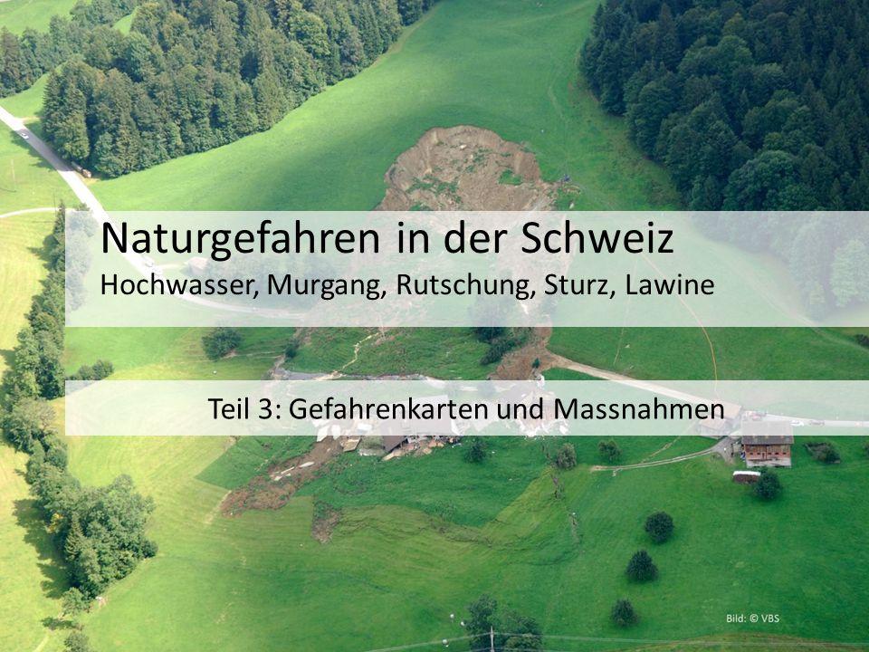 Naturgefahren in der Schweiz Hochwasser, Murgang, Rutschung, Sturz, Lawine Teil 3: Gefahrenkarten und Massnahmen
