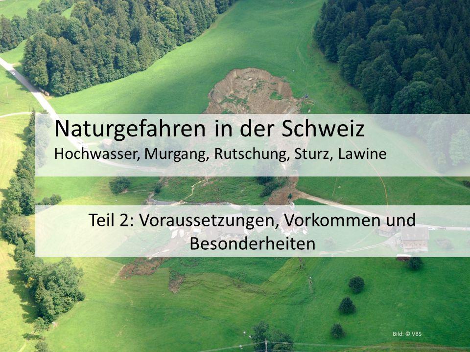 Naturgefahren in der Schweiz Hochwasser, Murgang, Rutschung, Sturz, Lawine Teil 2: Voraussetzungen, Vorkommen und Besonderheiten