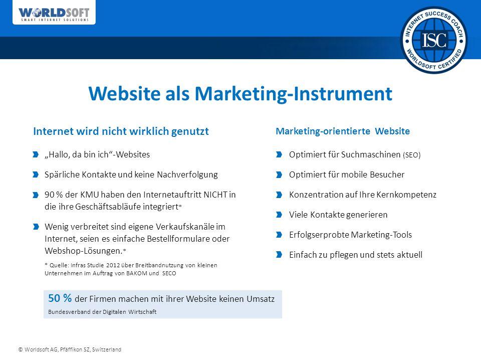 """© Worldsoft AG, Pfäffikon SZ, Switzerland Website als Marketing-Instrument Optimiert für Suchmaschinen (SEO) Optimiert für mobile Besucher Konzentration auf Ihre Kernkompetenz Viele Kontakte generieren Erfolgserprobte Marketing-Tools Einfach zu pflegen und stets aktuell """"Hallo, da bin ich -Websites Spärliche Kontakte und keine Nachverfolgung 90 % der KMU haben den Internetauftritt NICHT in die ihre Geschäftsabläufe integriert * Wenig verbreitet sind eigene Verkaufskanäle im Internet, seien es einfache Bestellformulare oder Webshop-Lösungen."""