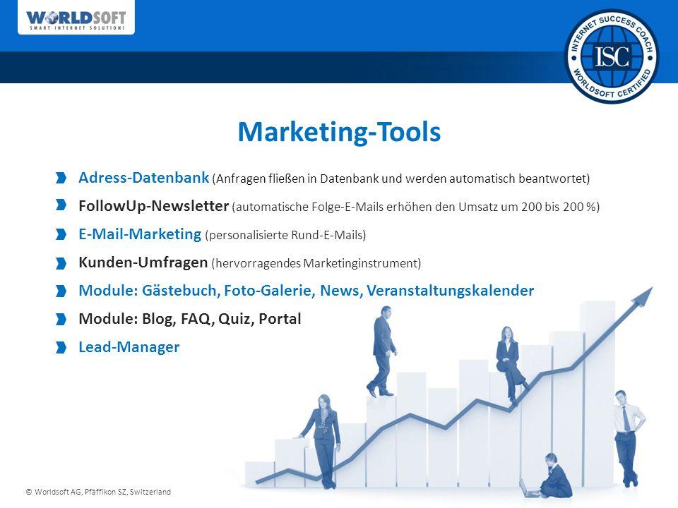 © Worldsoft AG, Pfäffikon SZ, Switzerland Marketing-Tools Adress-Datenbank (Anfragen fließen in Datenbank und werden automatisch beantwortet) FollowUp-Newsletter (automatische Folge-E-Mails erhöhen den Umsatz um 200 bis 200 %) E-Mail-Marketing (personalisierte Rund-E-Mails) Kunden-Umfragen (hervorragendes Marketinginstrument) Module: Gästebuch, Foto-Galerie, News, Veranstaltungskalender Module: Blog, FAQ, Quiz, Portal Lead-Manager