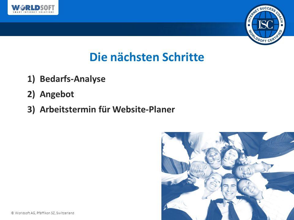 © Worldsoft AG, Pfäffikon SZ, Switzerland Die nächsten Schritte 1) Bedarfs-Analyse 2) Angebot 3) Arbeitstermin für Website-Planer