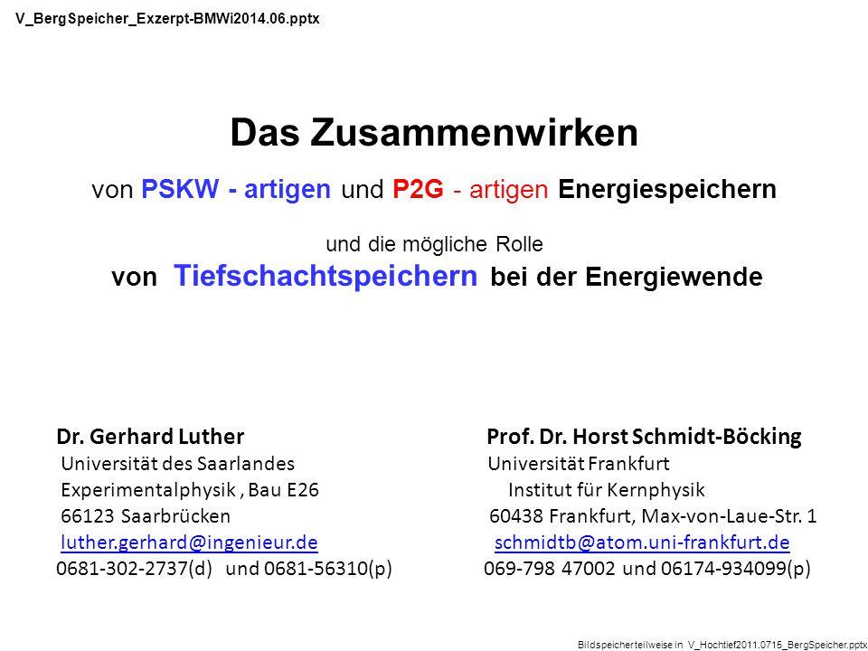 Exzerpt aus Vortrag AKE2014F : http://www.uni-saarland.de/fak7/fze/AKE_Archiv/AKE2014F TS.PSKW =TiefSchacht.PumpSpeicher-Kraftwerk 0.