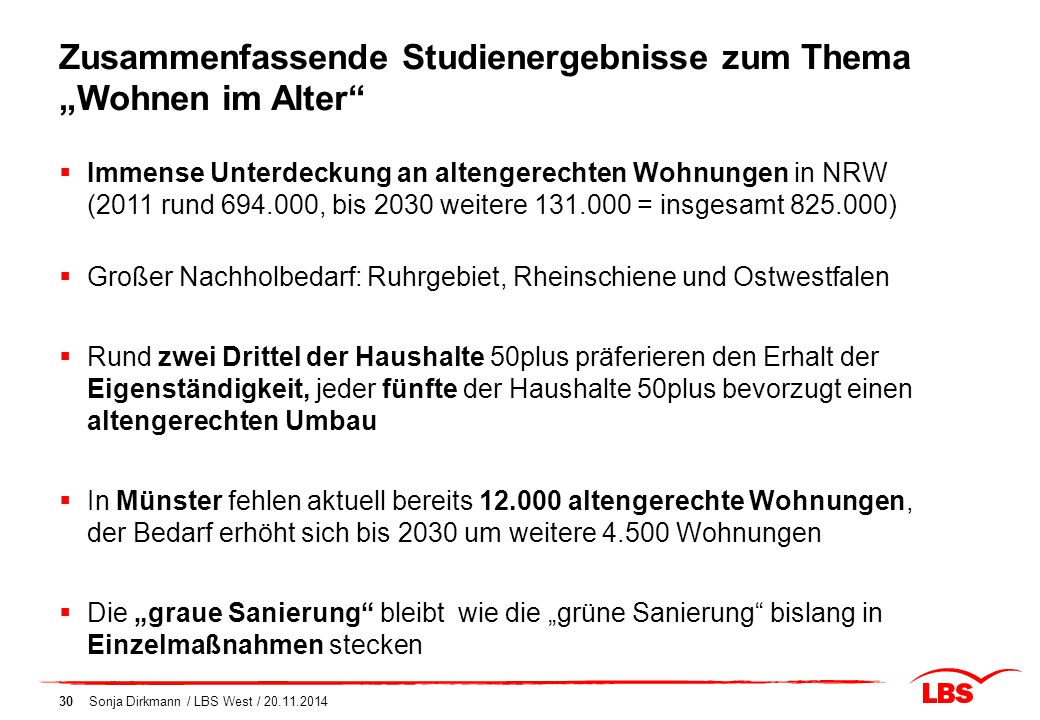 """Zusammenfassende Studienergebnisse zum Thema """"Wohnen im Alter"""" 30  Immense Unterdeckung an altengerechten Wohnungen in NRW (2011 rund 694.000, bis 20"""