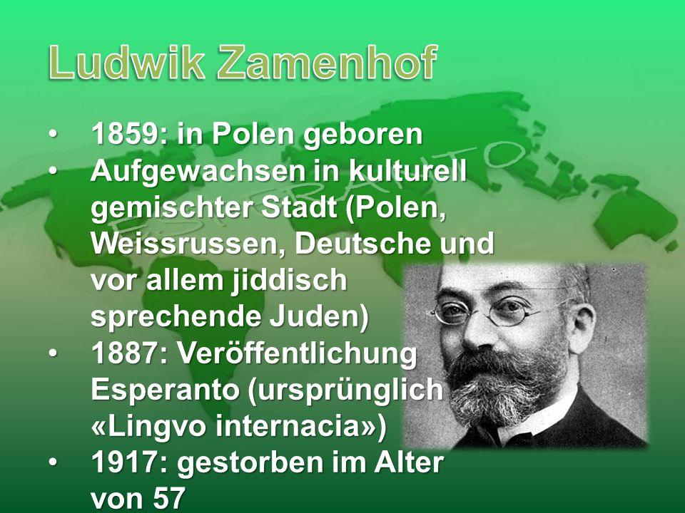 1859: in Polen geboren1859: in Polen geboren Aufgewachsen in kulturell gemischter Stadt (Polen, Weissrussen, Deutsche und vor allem jiddisch sprechend