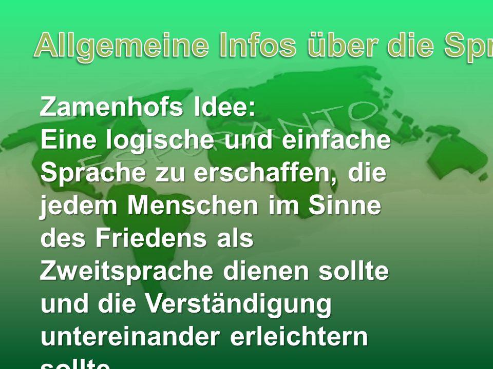 Zamenhofs Idee: Eine logische und einfache Sprache zu erschaffen, die jedem Menschen im Sinne des Friedens als Zweitsprache dienen sollte und die Vers