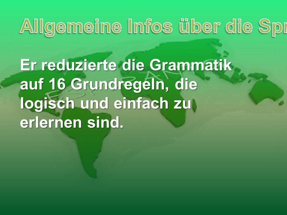 Er reduzierte die Grammatik auf 16 Grundregeln, die logisch und einfach zu erlernen sind.