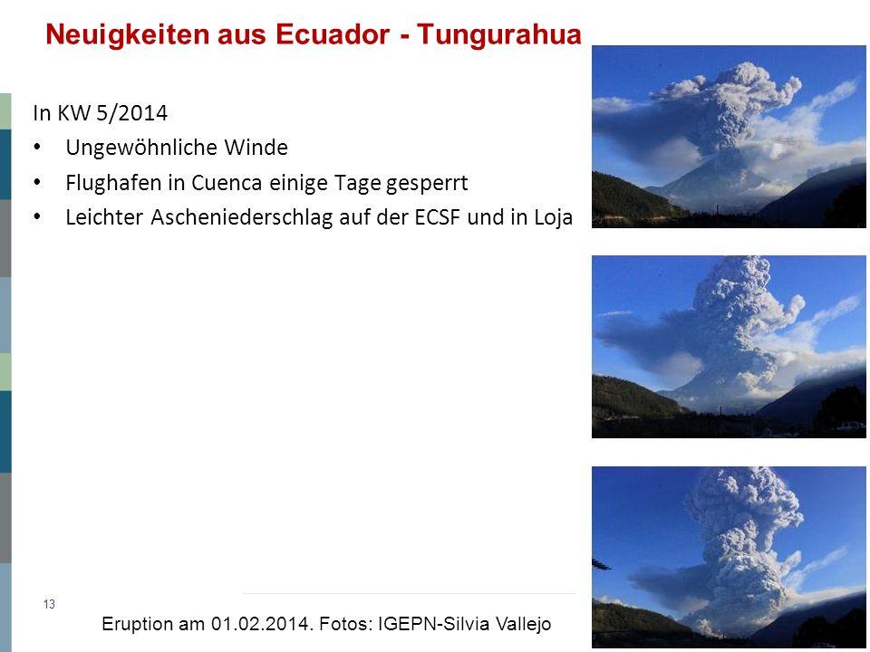 Neuigkeiten aus Ecuador - Tungurahua 13 In KW 5/2014 Ungewöhnliche Winde Flughafen in Cuenca einige Tage gesperrt Leichter Ascheniederschlag auf der ECSF und in Loja Eruption am 01.02.2014.