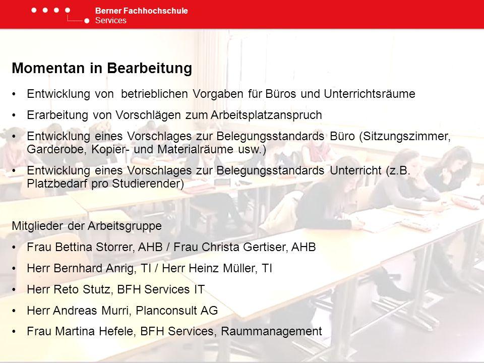 Berner Fachhochschule Services Momentan in Bearbeitung Entwicklung von betrieblichen Vorgaben für Büros und Unterrichtsräume Erarbeitung von Vorschläg