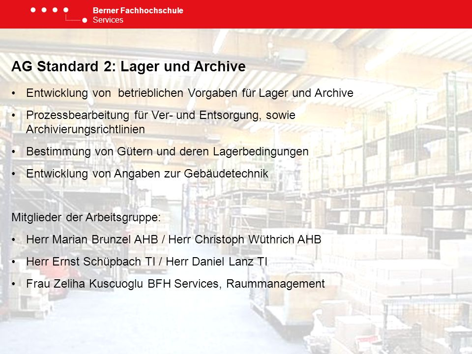 Berner Fachhochschule Services AG Standard 2: Lager und Archive Entwicklung von betrieblichen Vorgaben für Lager und Archive Prozessbearbeitung für Ve