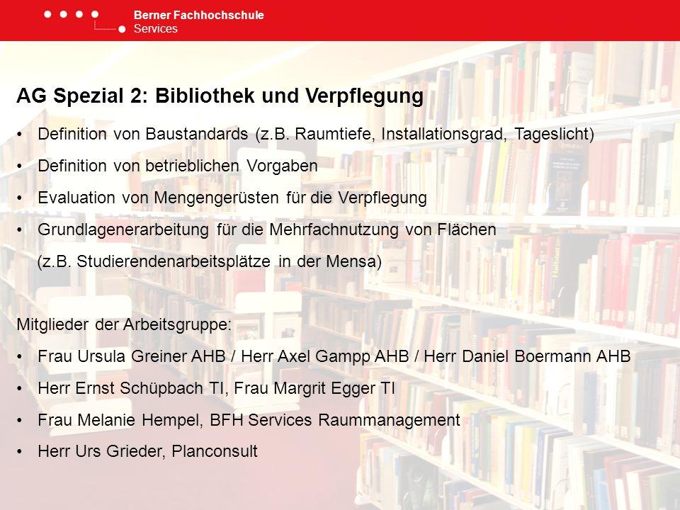 Berner Fachhochschule Services AG Spezial 2: Bibliothek und Verpflegung Definition von Baustandards (z.B. Raumtiefe, Installationsgrad, Tageslicht) De