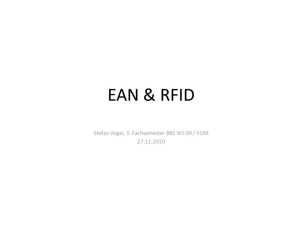 EAN & RFID Stefan Vogel, 3. Fachsemester BBS WS 09 / FOM 27.11.2010
